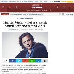 Charles Pépin : «Qui n'a jamais connu l'échec a raté sa vie !»
