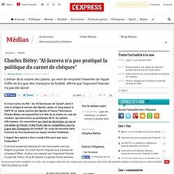"""Charles Biétry: """"Al-Jazeera n'a pas pratiqué la politique du carnet de chèques"""""""