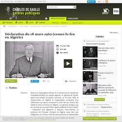 Charles de gaulle - paroles publiques - Déclaration du 18 mars 1962 (cessez-le-feu en Algérie)