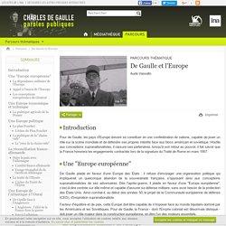 Charles de gaulle - paroles publiques - Parcours - De Gaulle et l'Europe