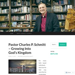Pastor Charles P. Schmitt – Growing Into God's Kingdom