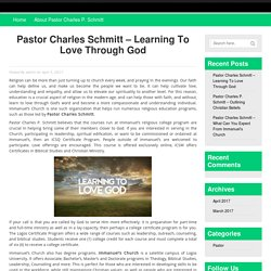 Pastor Charles Schmitt - Learning To Love Through God