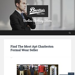Find The Most Apt Charleston Formal Wear Seller – Berlins Clothing Store