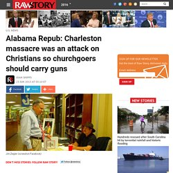Alabama Repub: Charleston massacre was an attack on Christians so churchgoers should carry guns