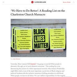 'We Have to Do Better': A Reading List on the Charleston Church Massacre