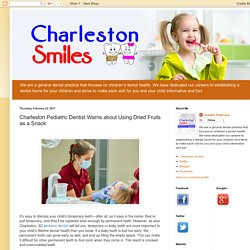 Charleston Pediatric Dentist Warns about Using Dried Fruits as a Snack