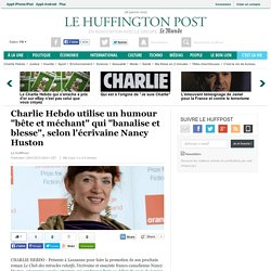 """Charlie Hebdo utilise un humour """"bête et méchant"""" qui """"banalise et blesse"""", selon l'écrivaine Nancy Huston"""