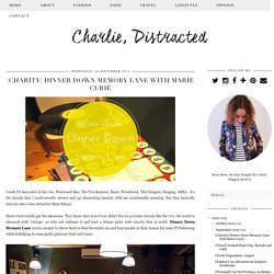 Charlie, Distracted: [Charity] Dinner Down Memory Lane with Marie Curie