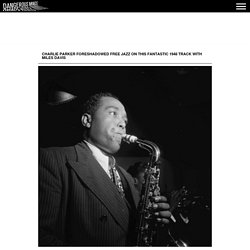 Charlie Parker foreshadowed free jazz on this fantastic 1948 track with Miles Davis