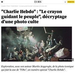 """""""Charlie Hebdo"""" : """"Le crayon guidant le peuple"""", décryptage d'une photo culte- 14 janvier 2015"""