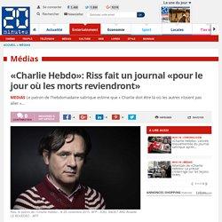 «Charlie Hebdo»: Riss fait un journal «pour le jour où les morts reviendront»