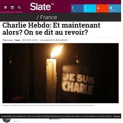 Charlie Hebdo: Et maintenant alors? On se dit au revoir?