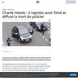 Charlie Hebdo : il regrette avoir filmé et diffusé la mort du policier