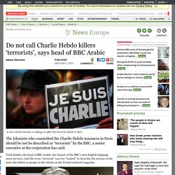 Do not call Charlie Hebdo killers 'terrorists', says head of BBC Arabic