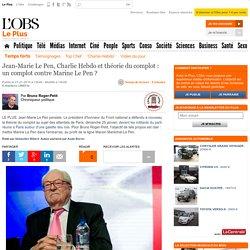 Jean-Marie Le Pen, Charlie Hebdo et théorie du complot : un complot contre Marine Le Pen
