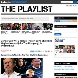 Comic-Con '11: Charlize Theron Says She Runs Weyland-Yutani (aka The Company) In 'Prometheus' > The Playlist