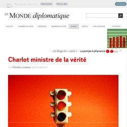 Charlot ministre de la vérité, par Frédéric Lordon (Les blogs du Diplo, 22 février 2017)