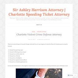 Charlotte Violent Crime Defense Attorney – Sir Ashley Harrison Attorney