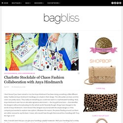 Charlotte Stockdale of Chaos Fashion Collaboration with Anya Hindmarch
