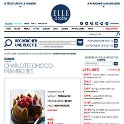 Charlotte choco-framboises : recette de cuisine proposée par ELLE à Table - Recettes Elle à Table