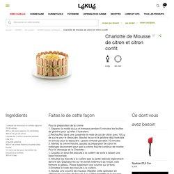 Charlotte de Mousse de citron et citron confit - Recettes moules à patisserie - Par produit - Recettes