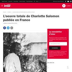 L'oeuvre totale de Charlotte Salomon publiée en France