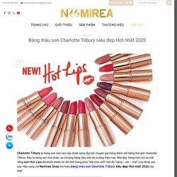 Bảng màu son Charlotte Tilbury Hot nhất 2020 - Namirea Shop