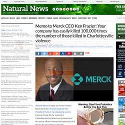 Memo to Merck CEO Ken Frazier: Your company has easily killed 100,000 times the number of those killed in Charlottesville violence – NaturalNews.com