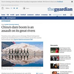 China's dam boom is an assault on its great rivers