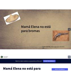 Mamá Elena no está para bromas par charlyne.labrousse sur Genially