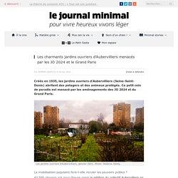 Les charmants jardins ouvriers d'Aubervilliers menacés par les JO 2024 et le Grand Paris