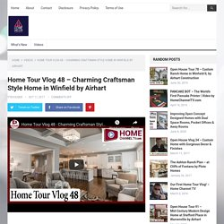 Home Tour Vlog 48 - Charming Craftsman Style Home in Winfield by Airhart