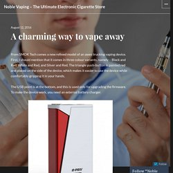 A charming way to vape away – Noble Vaping – The Ultimate Electronic Cigarette Store