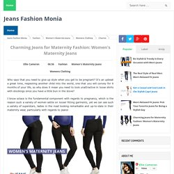 Charming Jeans for Maternity Fashion: Women's Maternity Jeans - Jeans Fashion Monia