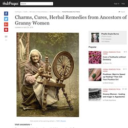 Charms, Cures, Herbal Remedies from Ancestors of Granny Women