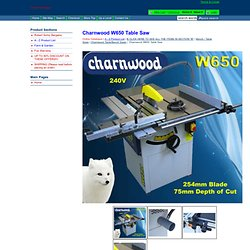 Charnwood Table Saw Bench Saw W613 W619 W616 W650 W625