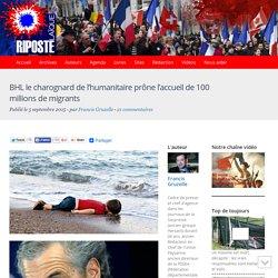 BHL le charognard de l'humanitaire prône l'accueil de 100 millions de migrants