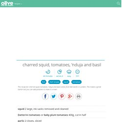 Charred squid, tomatoes, 'nduja and basil recipe