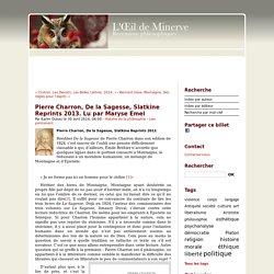 Pierre Charron, De la Sagesse, Slatkine Reprints 2013. Lu par Maryse Emel - oeil de minerve ISSN 2267-9243