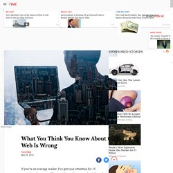 What You Think You Know About the Web Is Wrong