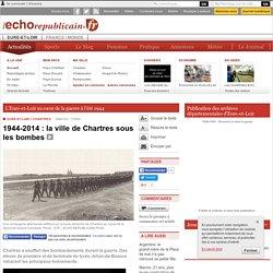 A la Une - CHARTRES (28000) - 1944-2014 : la ville de Chartres sous les bombes