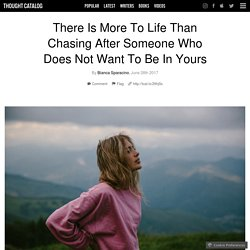 There Is More To Life Than Chasing After Someone Who Does Not Want To Be In Yours