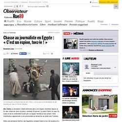 """Chasse au journaliste en Egypte : """"C'est un espion, tuez-le !"""""""
