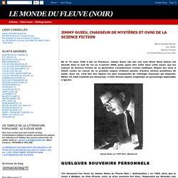 LE MONDE DU FLEUVE (NOIR): JIMMY GUIEU, CHASSEUR DE MYSTÈRES ET OVNI DE LA SCIENCE FICTION