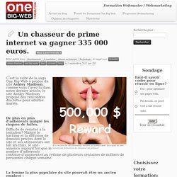 Un chasseur de prime internet va gagner 335 000 euros.