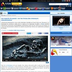 Vidéo > Les experts du passé : sur les traces des chasseurs néandertaliens