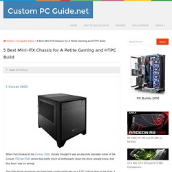 5 Best Mini-ITX Chassis for A Petite Gaming and HTPC Build