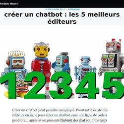créer un chatbot : les 5 meilleurs éditeurs
