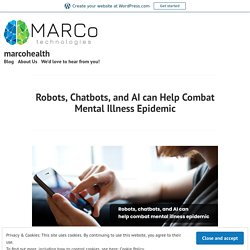 Robots, Chatbots, and AI can Help Combat Mental Illness Epidemic – marcohealth