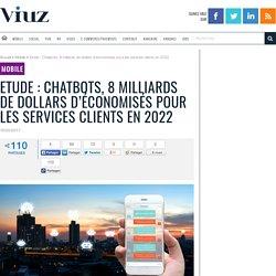 CHATBOTS : Etude : Chatbots, 8 milliards de dollars d'économisés pour les services clients en 2022